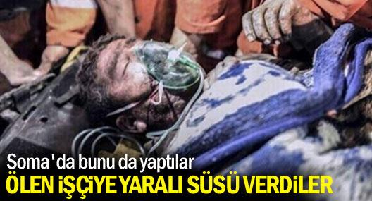Soma'da ölen işçiye yaralı süsü verildiği iddia edildi
