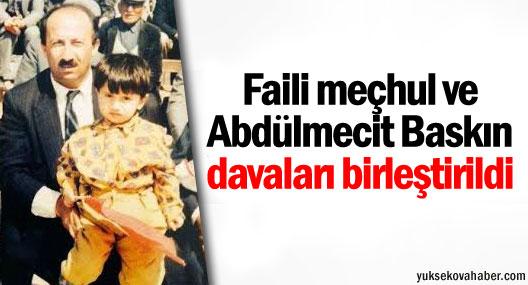 Faili meçhul ve Abdülmecit Baskın davaları birleştirildi