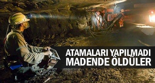 Atamaları yapılmadı madende öldüler