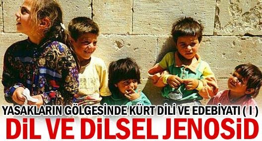 Yasakalrın gölgesinde Kürt Dili ve Edebiyatı -1 dil ve dilsel jenosid
