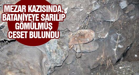 Mezar Kazısında, Bataniyeye Sarılıp Gömülmüş Ceset Bulundu