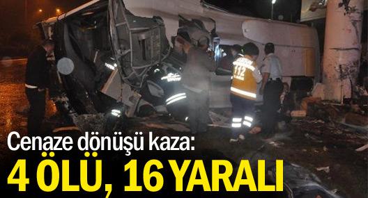 Cenaze Dönüşü Kaza : 4 Ölü, 16 Yaralı