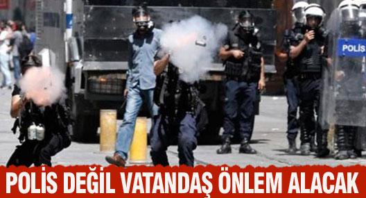 Polis değil vatandaş önlem alacak!