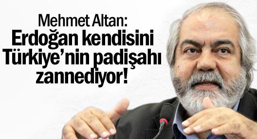 Mehmet Altan: Erdoğan kendisini Türkiye'nin padişahı zannediyor!