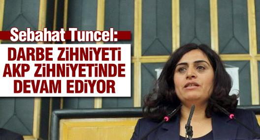 Tuncel: Darbe zihniyeti AKP zihniyetinde devam ediyor