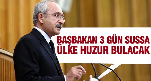 Kılıçdaroğlu: Başbakan üç gün sussa ülke huzur bulacak