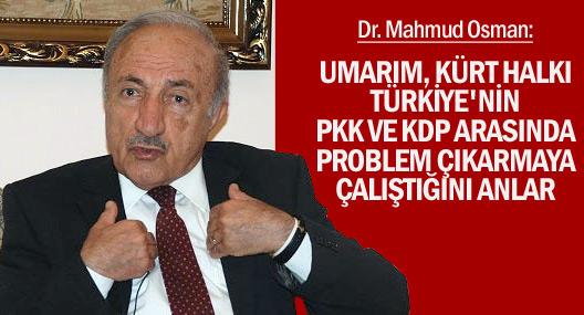 'Umarım, Türkiye'nin KDP ve PKK arasında problem yaratmak istediğini anlarlar'