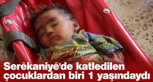 Serêkaniyê'de katledilen çocuklardan biri 1 yaşındaydı