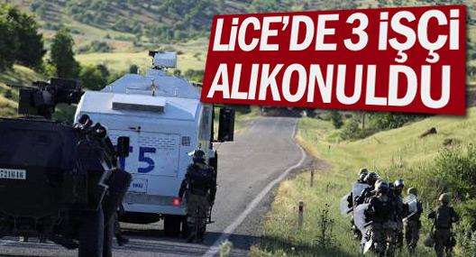 Lice'de 3 işçi alıkonuldu
