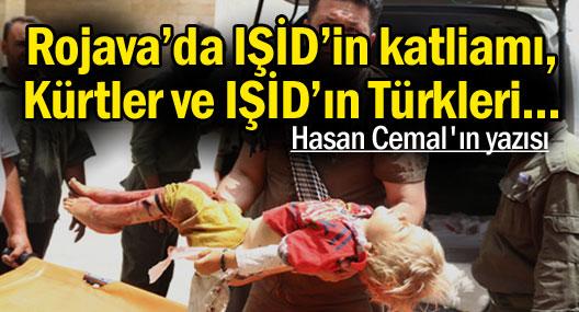 Rojava'da IŞİD'in katliamı, Kürtler ve IŞİD'ın Türkleri...