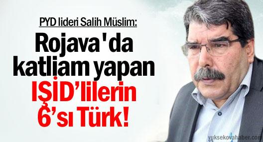 Salih Müslim: Tileliye katliamını yapan IŞİD'lilerin 6'sı Türk!