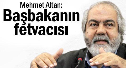 Mehmet Altan: Başbakanın fetvacısı