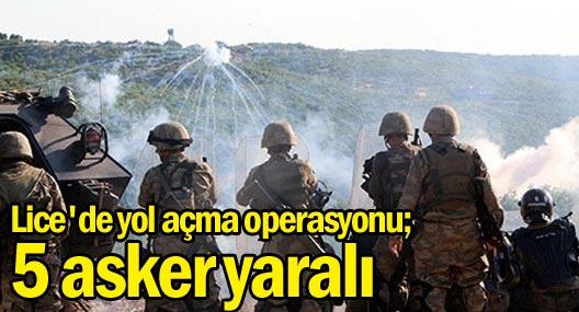 Lice'de yol açma operasyonu; 5 asker yaralı