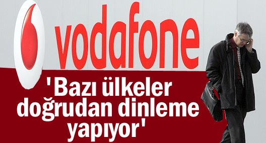 Vodafone: 'Bazı ülkeler doğrudan dinleme yapıyor'