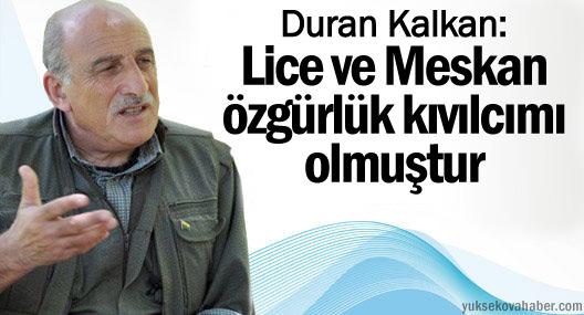 Duran Kalkan: Lice ve Meskan bir özgürlük kıvılcımı olmuştur