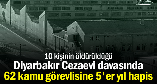 D.Bakır Cezaevi davasında 62 kamu görevlisine 5'er yıl hapis