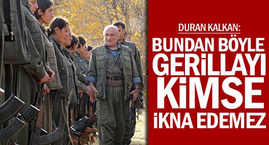 Duran Kalkan: Bundan böyle kimse gerillayı ikna edemez