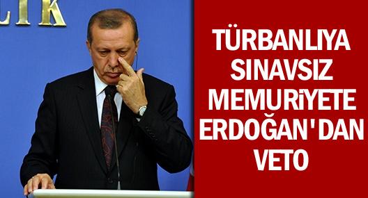 Başbakan Erdoğan'dan başörtülüye sınavsız memuriyet vetosu