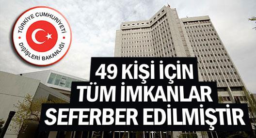 Dışişleri: 49 kişinin dönmesi için tüm imkanlar seferber edilmiştir