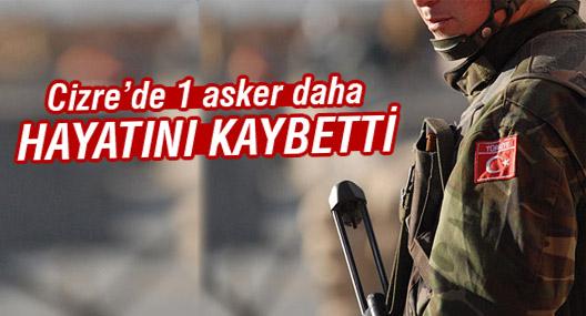 Cizre'de bir asker daha hayatını kaybetti