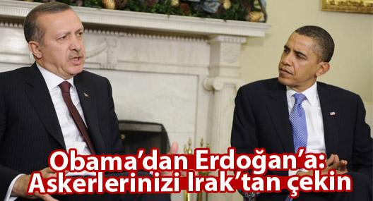 Obama'dan Erdoğan'a: Askerlerinizi Irak'tan çekin