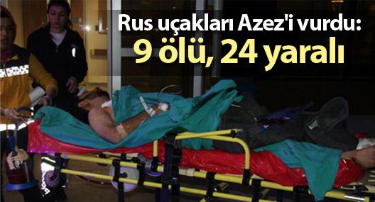 Rus uçakları Azez'i vurdu: 9 ölü, 24 yaralı