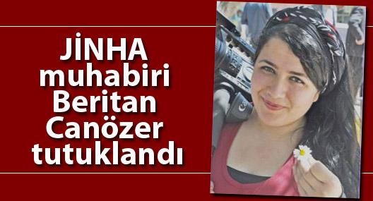 JİNHA muhabiri Beritan Canözer tutuklandı