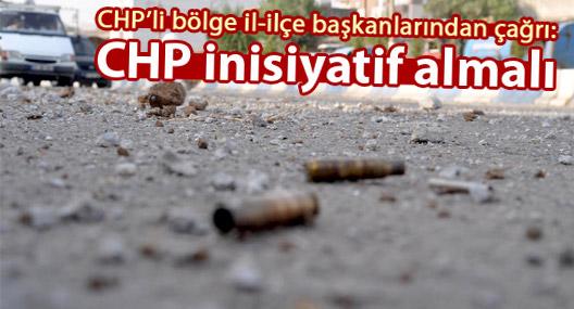 CHP'li bölge il-ilçe başkanlarından çağrı: CHP inisiyatif almalı