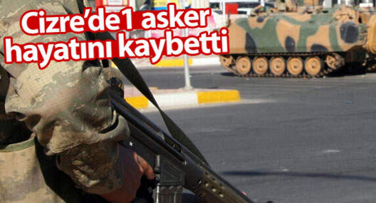 Cizre'de 1 asker hayatını kaybetti
