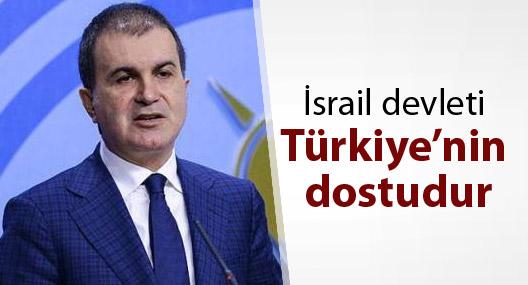 Çelik: İsrail devleti ve İsrail halkı, Türkiye'nin dostudur