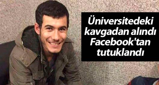 Üniversitedeki kavgadan alındı, Facebook'tan tutuklandı