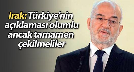 Irak: Türkiye'nin açıklaması olumlu ancak tamamen çekilmeliler