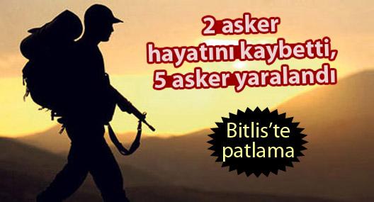 Bitlis'te patlama: 2 asker hayatını kaybetti, 5 asker yaralandı