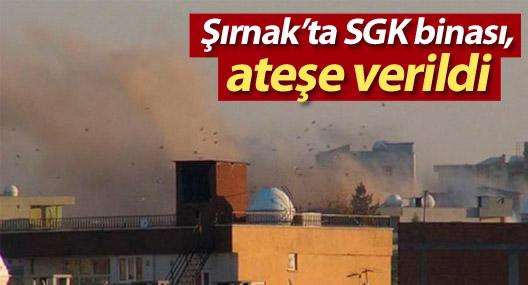 Şırnak'ta SGK binası ateşe verildi