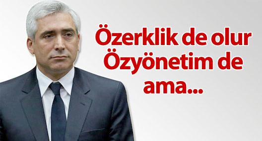 AKP'li Ensarioğlu: Özerklik de özyönetim de tartışılabilir