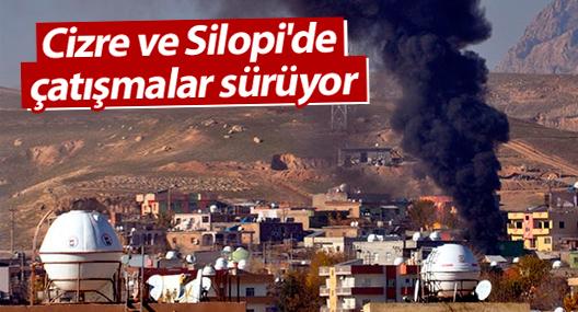 Cizre ve Silopi'de çatışmalar sürüyor