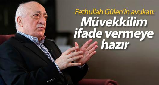Fethullah Gülen'in avukatı: Müvekkilim ifade vermeye hazır