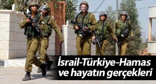 İsrail-Türkiye-Hamas ve hayatın gerçekleri