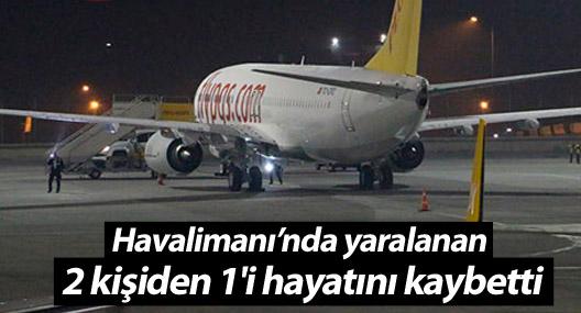 Havalimanı'nda yaralanan 2 kişiden 1'i hayatını kaybetti