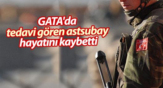GATA'da tedavi gören astsubay hayatını kaybetti
