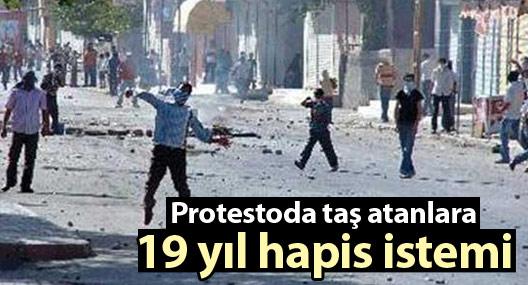Protestoda taş atanlara 19 yıl hapis istemi