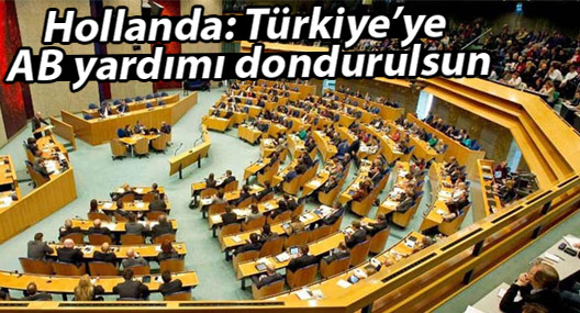 Hollanda: Türkiye'ye AB yardımı dondurulsun