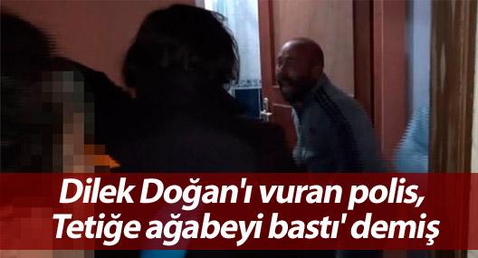 Dilek Doğan'ı vuran polis, 'Tetiğe ağabeyi bastı' demiş