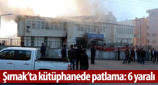 Şırnak'ta kütüphanede patlama: 6 yaralı