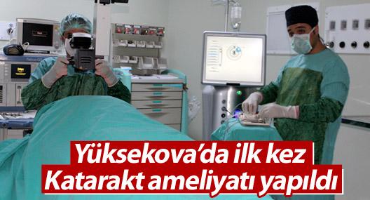 Yüksekova'da ilk kez Katarakt ameliyatı yapıldı