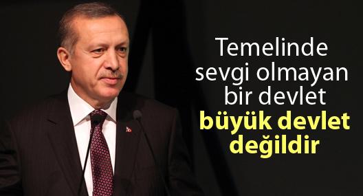Erdoğan: 'Temelinde sevgi olmayan bir devlet, büyük devlet değildir