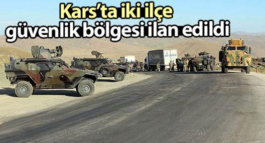 """Kars'ta iki ilçe """"geçici askeri güvenlik bölgesi"""" ilan edildi"""