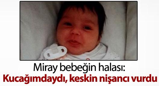 Cizre'de öldürülen Miray bebeğin halası: Kucağımdaydı, keskin nişancı vurdu