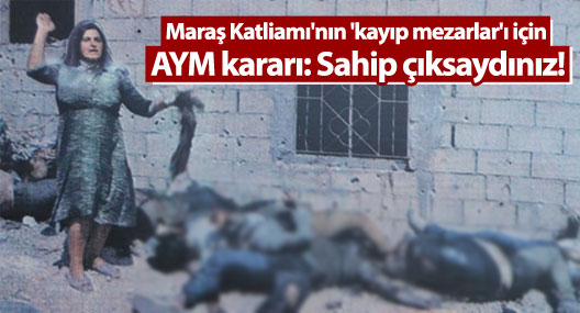 Maraş Katliamı'nın 'kayıp mezarlar'ı için AYM kararı: Sahip çıksaydınız!