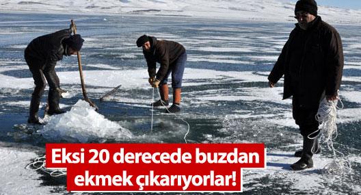 Eksi 20 derecede buzdan ekmek çıkarıyorlar!